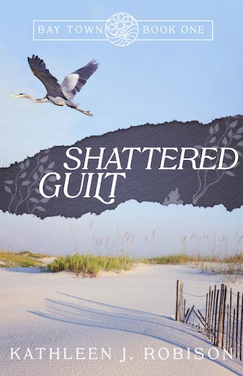 Shattered Guilt by Kathleen J. Robison, coming June 2021