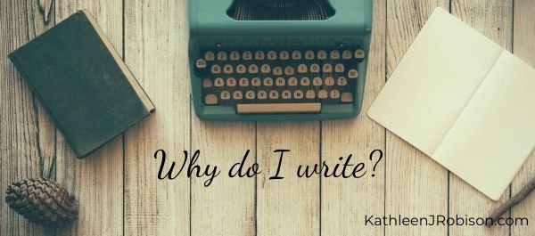 Kathleen J. Robison: Why do I write? Image of a green typewriter and notebooks on a rustic table.