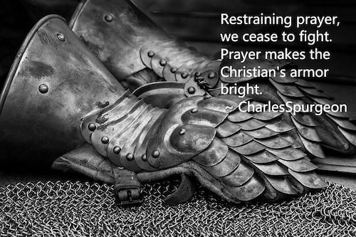 """Medieval armor with Charles Spurgeon quote: """"Restraining prayer, we cease to fight. Prayer makes the Christian's armor bright."""""""